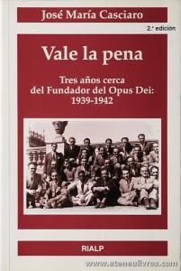 José Maria Casciaro - Vale la Pena «Tres años Cerca del Fundador del Opus Dei 1939-1942» - Rialp - Madrid - 1998. Desc. 222 pág «€12.00»