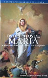Gonçalo Portocarrero de Almada - Os Defeitos de Maria e as Virtudes de Outras Mulheres dos Evangelhos - Lucerna - Lisboa - 2007. Desc. 143 pág «€10.00