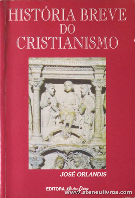 José Orlandis - História Breve do Cristianismo - Editora Rei dos Livros - Lisboa - 1993. Desc. 219 pág «€10.00»