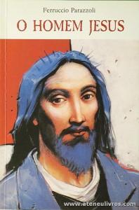 Ferruccio Parazzoli - O Homem Jesus - Paulinas - Lisboa - 1999. Desc. 163 pág «€5.00»