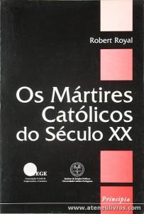 Robert Royal - Os Mártires Católicos do Século XX - Principia - Publicações Universidade e Cientificas - Cascais - 2001. Desc. 475 pág «€25.00»