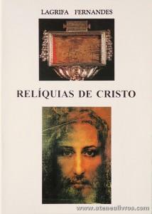 Lagrifa Fernandes - Relíquias de Cristo - Tipografia Silva Pereira - Braga - S/D. Desc. 63 pág «€5.00»