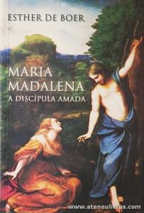 Esther de Boer - Maria Madalena «A Discípula Amada» - Paulus Editora - Lisboa - 2005. Desc. 207 pág «€10.00»