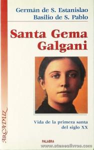 Germán de S. Estanislao Basilio de S.Pablo - Santa Gema Galgani «Vida de la Primeira Santa del Siglo XX» - Palabra - Madrid. 1997. Desc. 416 pág «€10.00»