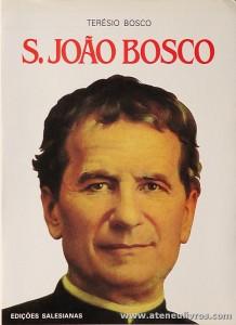 Terésio Bosco - S.João Bosco - Edições Salesianas - Lisboa - 1987. Desc. 509 pág «€15.00»