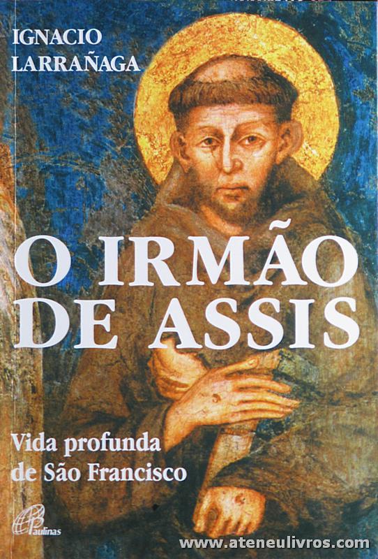 Ignacio Larrañaga - O Irmão de Assis - Paulinas - Lisboa - 2002. Desc. 368 pág «€15.00»