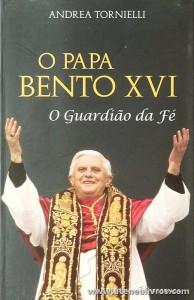 Andrea Tornielli - O Papa Bento XVI «O Guardião de Fé» - Editorial Presença - Lisboa - 2005. Desc. 189 pág «€10.00»