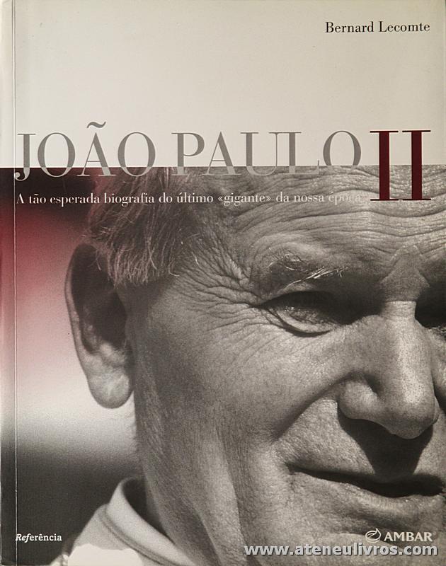 Bernard Lecomte - João Paulo II «A Tão Esperada Biografia do Ultimo «Gigante» da Nossa Época» - Ambar - Porto - 2003. Desc. 669 pág «€25.00»