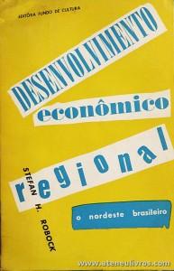 Stefan H. Robock - Desenvolvimento Económico Regional o Nordeste Brasileiro - Editora Fundo de Cultura - São Paulo - 1963. Desc. 217 pág / 21 cm x 13,5 cm / Br - «€15.00»