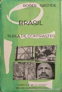 """Roger Bastide - Brasil - Terra de Contraste """"Corpo e Alma do Brasil"""" - Difusão Europeia do Livro - São Paulo - 1964. Desc. 260 pág / 21 cm x 14 cm / Br. «€15.00»"""