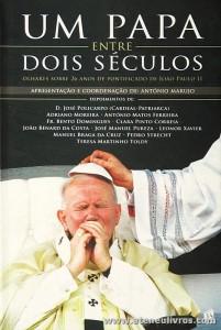 António Marujo (Coordenação) - Um Papa Entre Dos Séculos - Livros do Brasil - Lisboa - 2004. Desc. 175 pág «€5.00»