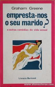 Graham Greene - Empresta-nos o seu Marido? E outras Comédias da Vida Sexual - «€5.00»