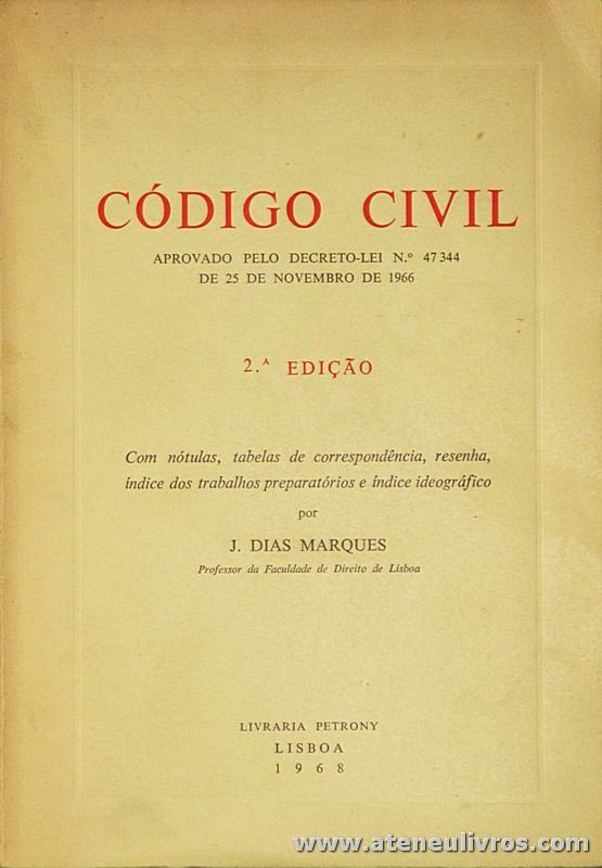 J. Dias Marques - Código Civil «Aprovado pelo Decreto-Lei n.º 47 344 de 25 de Novembro de 1966» - Livraria Petrony - Lisboa - 1968. Desc. 685 pág / 23 cm x 16 cm / «€25.00»