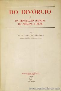Abel Pereira Delgado - Do Divórcio e da Separação Judicial de Pessoas e Bens - Biblioteca Jurídica Atlântida Editora- Coimbra - 1971. Desc. 296 pág / 24 cm x 16 cm / Br. «€15.00»