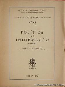 José Júlio Gonçalves - Política de Informação (Ensaio) - «N.º 61» - Junta de Investigação do Ultramar / Centro de Estudos Políticos e Sociais - Lisboa - 1963. Desc. 208 pág / 26 cm x 19,5 cm / Br. «€25.00»