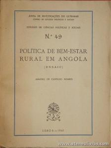 Amadeu de Castilho Soares - Politica de Bem-Estar Rural em Angola (Ensaio) - «N.º 49» - Junta de Investigação do Ultramar / Centro de Estudos Políticos e Sociais - Lisboa - 1961. Desc. 278 pág / 26 cm x 19,5 cm / Br. «€30.00»