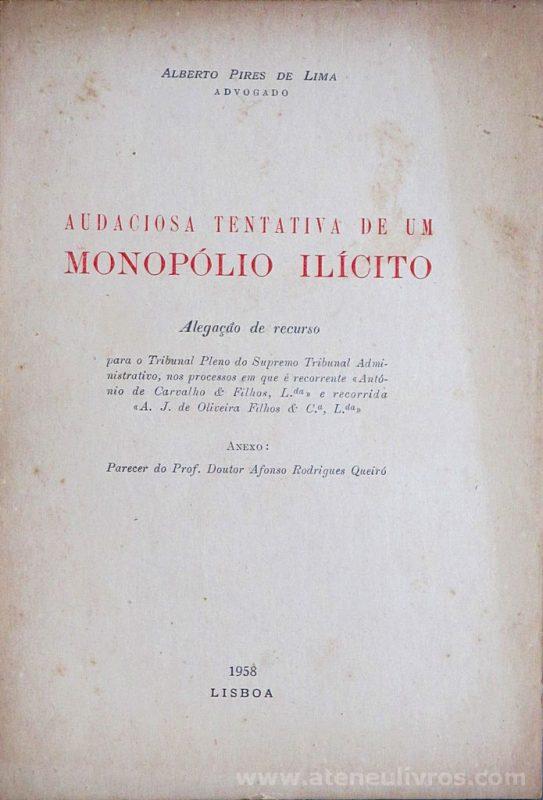 Alberto Pires de Lima - Audaciosa Tentativa de Um Monopólio Ilícito - Tip. da Atlântida - Coimbra - 1958. Desc. 81 pág / 23 cm x 16 cm / Br. «€12.50»