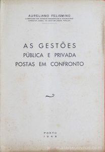 Aureliano Felismino - As Gestões Pública e Privada em Confronto - Porto - 1949. Desc. 27 - «€5.00»