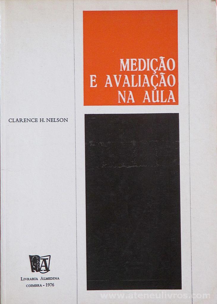 Clarence H. Nelson - Medição a Avaliação na Aula - Livraria Almedina - Coimbra - 1976. Desc. 148 pág / 21 cm x 15 cm / Br.
