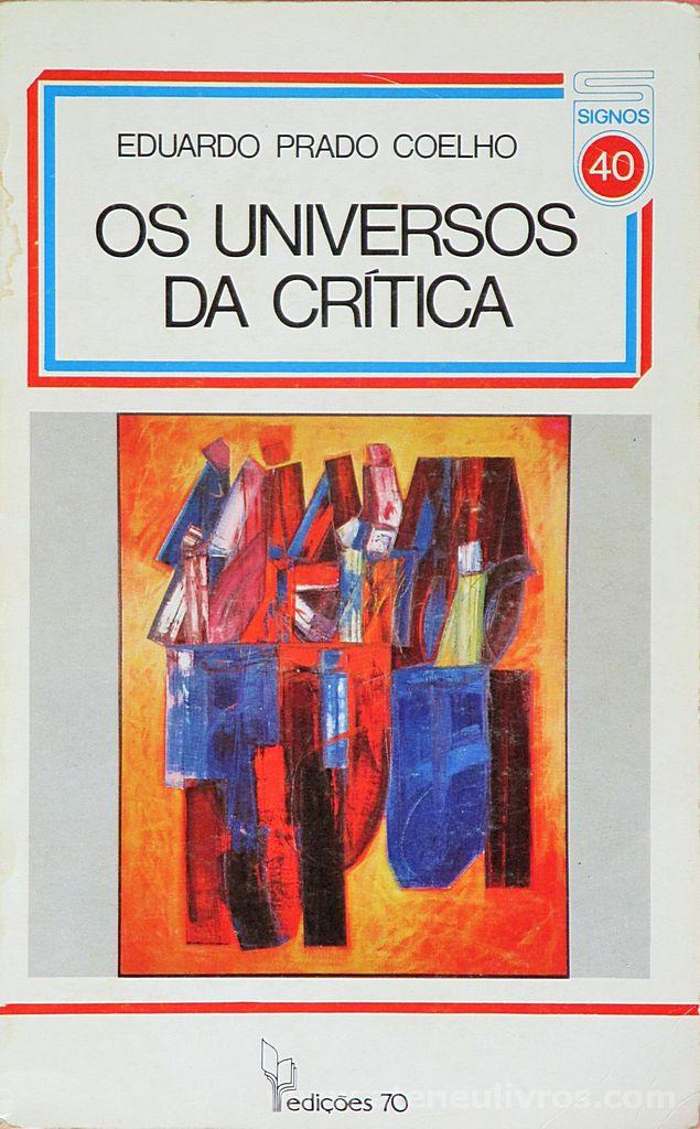 Eduardo Prado Coelho - Os Universos da Crítica - Edições 70 - Lisboa. 1970. desc. 561 pág / 21 cm x 13,5 cm 7 Br.