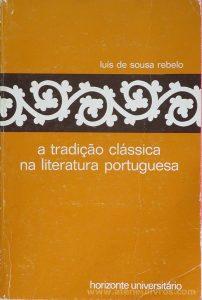 Luís de Sousa Rebelo - A Tradição Clássica na Literatura Portuguesa - Horizonte Universitário - Lisboa - 1982. Desc. 323 pág / 21 cm / 14 cm 7 Br.