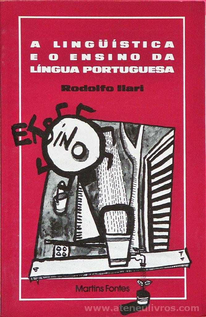 Rodolfo Ilari - A Lingüística e o Ensino da Língua Portuguesa - Martins Fontes - São Paulo - 1985. Desc. 88 pág / 21 cm x 14 cm / Br