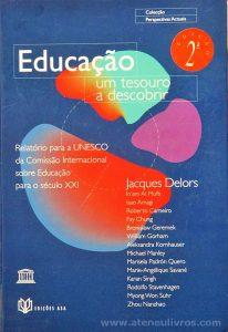 Jacques Delors - Educação um Tesouro a Descobrir (Relatório Para a UNESCO da Comissão Internacional Sobre Educação Para o Século XXI) - Edições Asa - Porto - 1996. Desc. 256 pág / 24 cm x 17 cm / E.