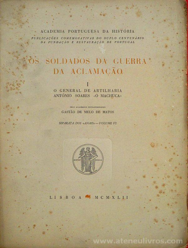 Os Soldados da Guerra da Aclamação - I - O General de Artilharia Antonio Soares «O Machuca»