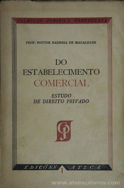Barbosa de Magalhães - Do Estabelecimento Comercial - Estudo de Direito Privado - Edições Atica - Lisboa - 1951. Desc. 326 pág / 24 cm x 17 cm / Br. «€15.00»