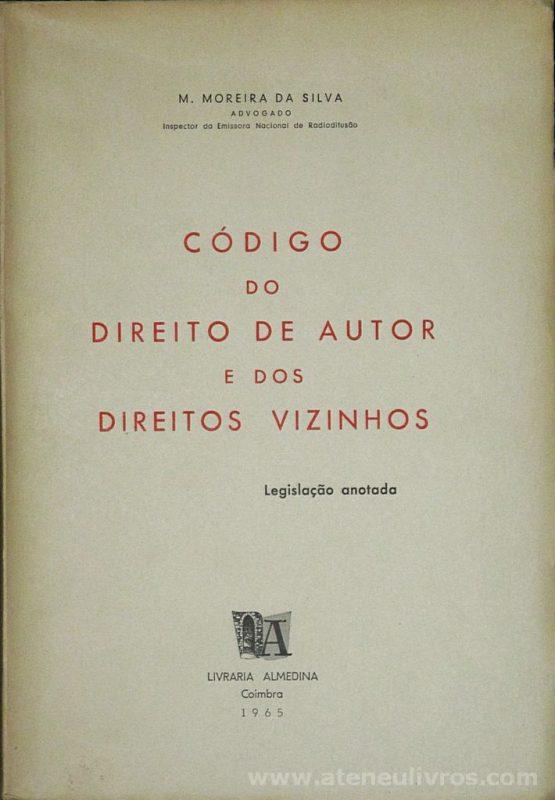 M. Moreira da Silva - Código de Direito de Autor e dos Direitos Vizinhos - livraria Almedina - Coimbra - 1965. Desc. 428 pág / 24 cm x 17 cm / Br. «€20.00»