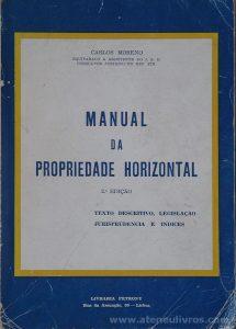 Carlos Moreno - Manual da Propriedade Horizontal - Livraria Petrony - Lisboa - 1979. Desc. 125 pág / 23 c, x 17 cm / Br «€5.00»