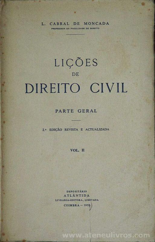 L. Cabral de Moncada - Lições de Direito Civil ( Parte Geral) - Atlântida - Coimbra - 1955. Desc. 551 pág / 32 cm x 15 cm / Br «€25.00»