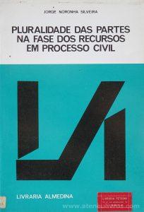 Jorge Noronha Silveira - Pluralidade das Partes na Fase dos Recursos em Processo Civil - Livraria Almedina - Coimbra - 1981. Desc. 96 pág / 23 cm x 16 cm / Br. «€10.00»