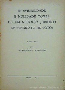 Barbosa de Magalhães - Indivisibilidade e Nulidade Total de um Negócio Jurídico de «Sindicato de Voto» - Empresa nacional da Publicidade - Lisboa - 1956. Desc. 88 pág / 24 cm x 17 cm / Br. «€15.00»